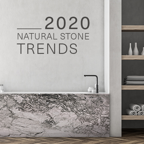 2020 NATURAL STONE TRENDS